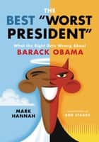 The Best Worst President - What the Right Gets Wrong About Barack Obama ebook by Mark Hannah, Bob Staake