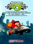 Angry Birds GO! Game: How to Download for Android PC, iOS, Kindle + Tips ebook by Hse Games