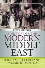 A History of the Modern Middle East ebook by William L Cleveland,Martin Bunton