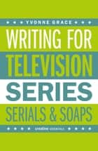 Writing for Television ebook by Yvonne Grace