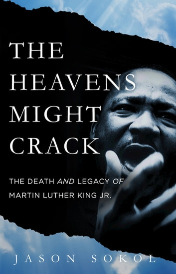 The Heavens Might Crack - The Death and Legacy of Martin Luther King Jr. eBook by Jason Sokol