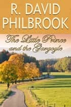 The Little Prince and the Gargoyle ebook by R. David Philbrook