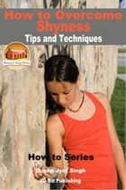 How to Overcome Shyness: Tips and Techniques ebook by Dueep Jyot Singh