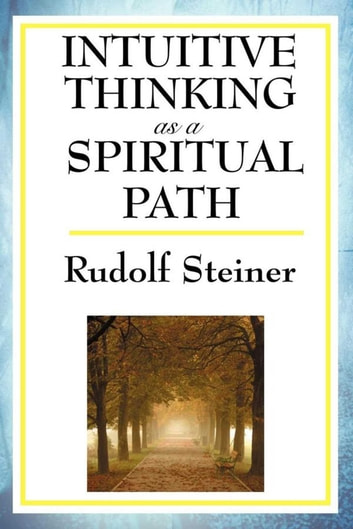 Intuitive Thinking as a Spiritual Path ebook by Rudolf Steiner