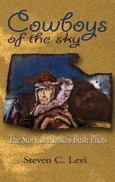 Cowboys of the Sky - The Story of Alaska's Bush Pilots ebook by Steve Levi