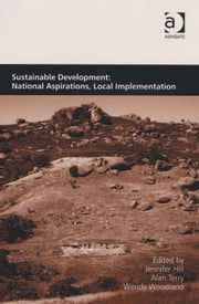 Sustainable Development: National Aspirations, Local Implementation ebook by Wendy Woodland,Dr Alan Terry,Dr Jennifer Hill