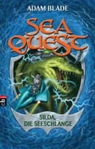 Sea Quest - Silda, die Seeschlange - Band 2 ebook by Adam Blade, Christine Gallus
