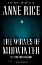 The Wolves of Midwinter - The Wolf Gift Chronicles ebook by Anne Rice