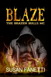Blaze - The Brazen Bulls MC, #4 ebook by Susan Fanetti