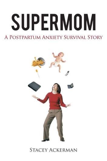 Supermom - A Postpartum Anxiety Survival Story ebook by Stacey Ackerman