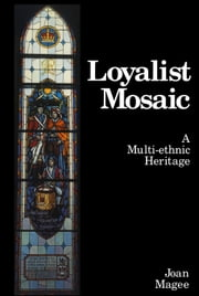 Loyalist Mosaic - A Multi-Ethnic Heritage ebook by Joan Magee