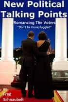 Romancing The Voters ebook door Fred Schnaubelt