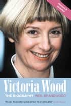 Victoria Wood - The Biography ebook by Neil Brandwood