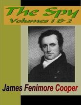 THE SPY - Vol. 1 & 2 ebook by Cooper, James Fenimore