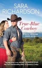 True-Blue Cowboy ebook by Sara Richardson