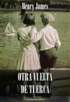Otra vuelta de tuerca ebook by Henry James