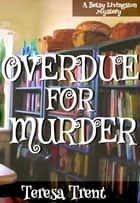 Overdue for Murder - Pecan Bayou, #2 ebook by Teresa Trent