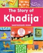 The Story of Khadija - Islamic Children's Books on the Quran, the Hadith and the Prophet Muhammad ebook by Saniyasnain Khan