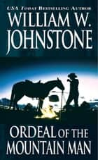 Ordeal of the Mountain Man ebook by William W. Johnstone