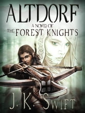ALTDORF (The Forest Knights) - Book 1 of The Forest Knights ebook by J. K. Swift