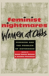 Feminist Nightmares: Women At Odds - Feminism and the Problems of Sisterhood ebook by Susan Ostrov Weisser