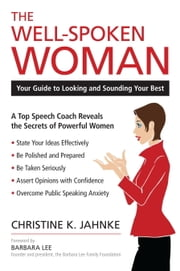 The Well-Spoken Woman - Your Guide to Looking and Sounding Your Best ebook by Christine K. Jahnke