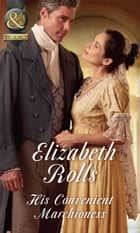 His Convenient Marchioness (Mills & Boon Historical) (Lords at the Altar) ebook by Elizabeth Rolls