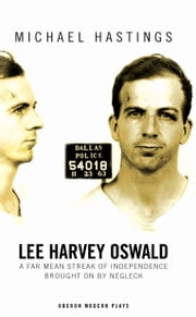 Lee Harvey Oswald: A Far Mean Streak of Independence Brought on by Negleck ebook by Michael Hastings