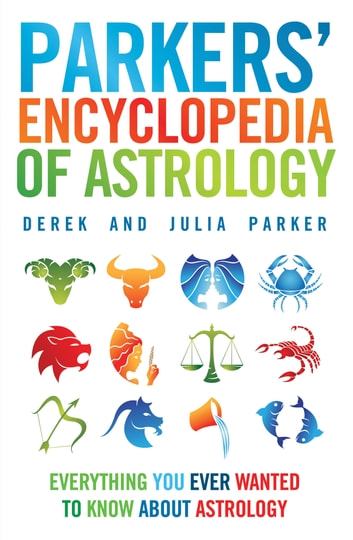 Parkers' Encyclopedia of Astrology: Everything You Ever Wanted To Know About Astrology ebook by Julia Parker,Derek Parker