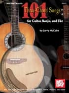 101 Three-Chord Songs for Guitar, Banjo, and Uke ebook by Larry McCabe