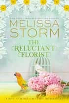The Reluctant Florist - A Heartwarming Journey of Faith, Hope & Love ebook by Melissa Storm