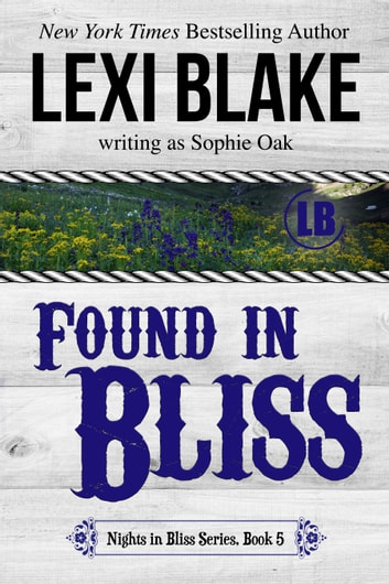 Found in Bliss ebook by Lexi Blake,Sophie Oak