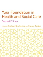 Your Foundation in Health & Social Care ebook by Mr Graham Brotherton,Steven Parker