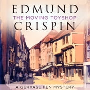 The Moving Toyshop (A Gervase Fen Mystery) audiobook by Edmund Crispin