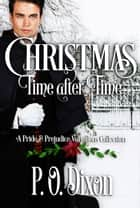Christmas Time after Time - A Pride and Prejudice Variations Collection ebook by P. O. Dixon