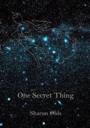 One Secret Thing ebook by Sharon Olds