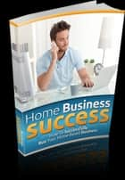 Home Business Success ebook by UNKNOWN