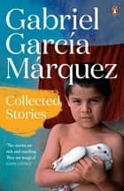 Collected Stories ebook by Gabriel Garcia Marquez