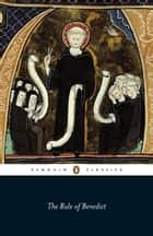 The Rule of Benedict ebook by St Benedict, Carolinne White