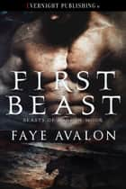 First Beast ebook by Faye Avalon