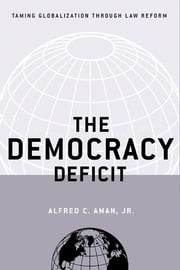 The Democracy Deficit - Taming Globalization Through Law Reform ebook by Alfred C. Aman, Jr.