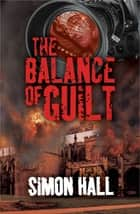 The Balance of Guilt ebook by Simon Hall