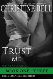 Trust Me (Matty and Kayla, Books 1-3, The Complete Collection) - The McDaniels Brothers ebook by Christine Bell
