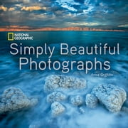 National Geographic Simply Beautiful Photographs ebook by Annie Griffiths