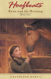 Hoofbeats: Katie and the Mustang #1 ebook by Kathleen Duey