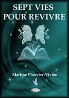 SEPT VIES POUR REVIVRE eBook by Martine Plouvier-Vivien