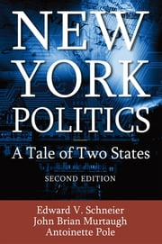 New York Politics - A Tale of Two States ebook by Edward V Schneier,Brian Murtaugh