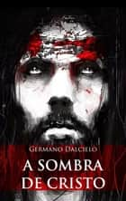 A sombra de Cristo ebook by Germano Dalcielo