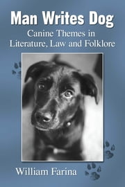 Man Writes Dog - Canine Themes in Literature, Law and Folklore ebook by William Farina