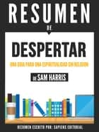Despertar: Una Guia Para Espiritualidad Sin Religion (Waking Up): Resumen del libro de Sam Harris ebook by Sapiens Editorial